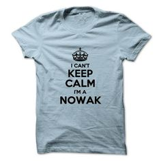 I cant keep calm Im a NOWAK - #homemade gift #sister gift. CHECKOUT => https://www.sunfrog.com/Names/I-cant-keep-calm-Im-a-NOWAK.html?68278