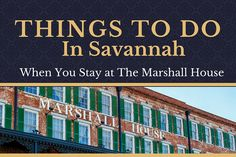 12 Things to Do in Savannah Near The Marshall House
