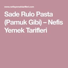 Sade Rulo Pasta (Pamuk Gibi) – Nefis Yemek Tarifleri