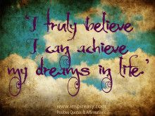 'I Truly Believe I Can Achieve My dreams in Life.'