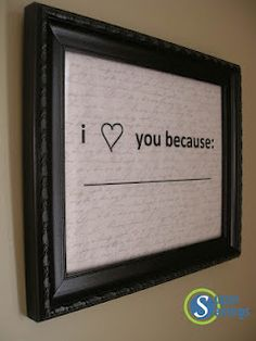 I love you because _______ picture frame. For outside the kids bedrooms, in the hall, in ur hubby room, love all the lil possibilities to make someone feel special!