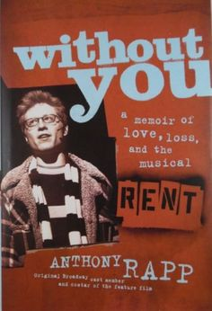 """Without You: A Memoir of Love, Loss and the Musical Rent"" by Anthony Rapp. I read this book probably 4 or 5 times and it is one of my favorite memoirs ever written Date, Best Autobiographies, Rent Musical, Musical Theatre, Jonathan Larson, Books To Read, My Books, Without You, Great Books"