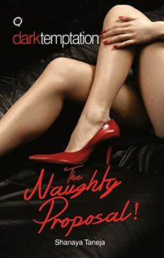 Dark Temptations: The Naughty Proposal! by Shanaya Taneja http://www.amazon.in/dp/938266534X/ref=cm_sw_r_pi_dp_-wd9ub1DAE3VV