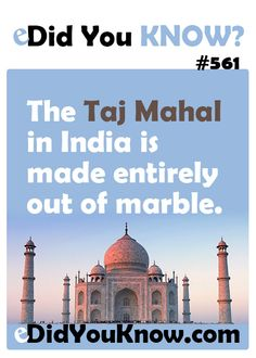 http://edidyouknow.com/did-you-know-561/ The Taj Mahal in India is made entirely out of marble.