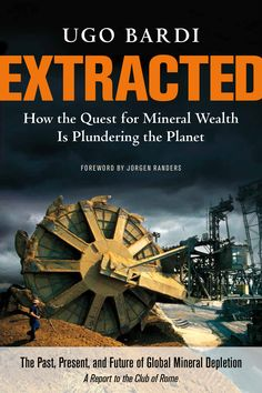 Extracted: How the Quest for Mineral Wealth Is Plundering the Planet - See more at: http://www.chelseagreen.com/bookstore/item/extracted:paperback#sthash.BerALndo.dpuf