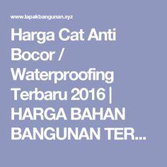 Harga Cat Anti Bocor / Waterproofing Terbaru 2016 | HARGA BAHAN BANGUNAN TERBARU