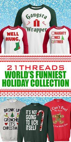 "Voted ""The Worlds Funniest Christmas Apparel""  21threads.com is your 1 stop shop for the most epic holiday shirts on the planet!  Who wants to wear an old, hot, scratchy ugly christmas  sweater when you can look cool and make a funny statement this holiday season!  Our apparel is perfect for:  Hilarious Family Photos, Christmas Parties, Pub Crawls, Santa Photo Shoots, Christmas Bake Offs any Holiday Occasion!  Over 300 Adult and Kids Designs, Check Us Out Today!"