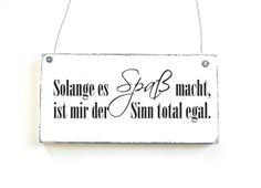 Dekoschild SOLANGE ES SPAß MACHT Holzschild Shabby von DÖRPKIND auf www.doerpkind.de