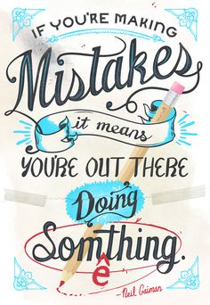 """If you're making mistakes, it means you're out there doing something."" —Neil Gaiman"