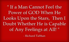 If a Man Cannot Feel the Power of GOD When He Looks Upon the Stars, Then I Doubt Whether He is Capable of Any Feelings at All!