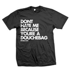 You're A Douchebag Tee  by DPCTED  Founded by artist Scott Hutcheson, the St. Louis, Missouri-based Dpcted Apparel is anything but shy. Its witty T-shirts for women and men are minimally designed for maximum impact, and feature bold statements that are sure to raise eyebrows.