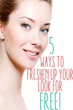 5 Free Ways to Freshen Your Look