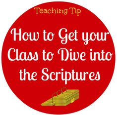 How to Get your class to dive into the scriptures