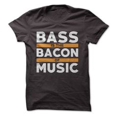 Bass Is The Bacon Of Music