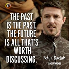 Petyr Baelish in Game of Thrones: 'The past is the past. The future is all that's worth discussing.' #quote #seriequote #superguide
