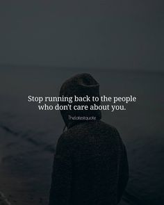 Stop running back to the people who don't care about you. . . #thelatestquote #quotes Movitational Quotes, Epic Quotes, Sassy Quotes, Girly Quotes, Attitude Quotes, Words Quotes, Life Quotes, Inspirational Quotes, Awesome Quotes