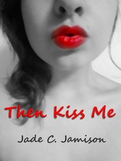 Then Kiss Me by Jade C. Jamison, http://www.amazon.com/dp/B0094A9KI0/ref=cm_sw_r_pi_dp_e7QEub01K583X