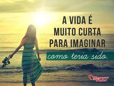 A vida é muito curta para imaginar como teria sido. #vida #curta #imaginar