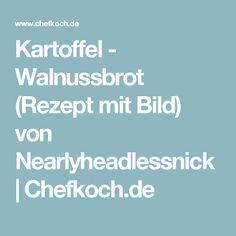 Kartoffel - Walnussbrot (Rezept mit Bild) von Nearlyheadlessnick | Chefkoch.de