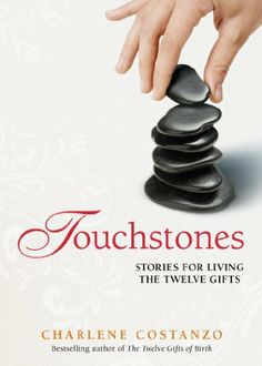 Touchstones: Stories for Living The Twelve Gifts by Charlene Costanzo. $3.16. 272 pages. Publisher: Featherfew Ltd. (October 1, 2012). Author: Charlene Costanzo