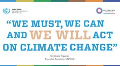 "We must, we can and WE WILL act on climate change""   Christiana Figueres, Executive Secretary, UNFCC.  #climatechange"