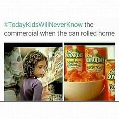 Today's kids will never know the commercial when the can rolled home