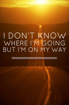 All I do know for sure is that the path I'm on is the right one..