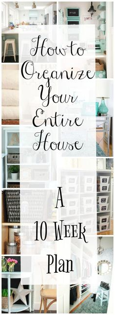 Want to get control of your home and your life and your stuff again? How to Organize your Entire Home- A 10 week plan. #organize