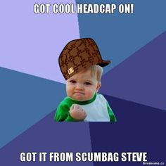 Got cool Headcap on! - Got it from scumbag Steve