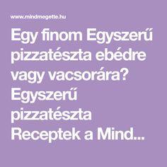 Egy finom Egyszerű pizzatészta ebédre vagy vacsorára? Egyszerű pizzatészta Receptek a Mindmegette.hu Recept gyűjteményében!