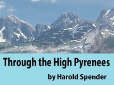 Through the High Pyrenees by Harold Spender. $4.96. 319 pages