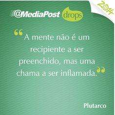 """""""A mente não é um recipiente a ser preenchido, mas uma chama a ser inflamada."""" Plutarco #marketing #emailmarketing"""