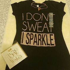 "I dont sweat I sparkle top NWT Lovely black top pair it with jeans or shorts, true to size made of cotton and stretch material,measures from pit to pit 17"" waist 15""rose gold glittery wording. Tops"