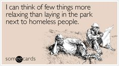 I can think of few things more relaxing than laying in the park next to homeless people.