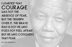 Discover and share Famous Quotes Nelson Mandela Fear. Explore our collection of motivational and famous quotes by authors you know and love. Fear Quotes, Courage Quotes, Quotable Quotes, Quotes About Fear, Nelson Mandela Day, Nelson Mandela Quotes, Love Is An Action, Best Quotes Ever, Word Pictures
