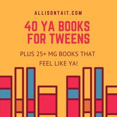 40 YA Books for Tweens (  25  MG books that feel like YA)