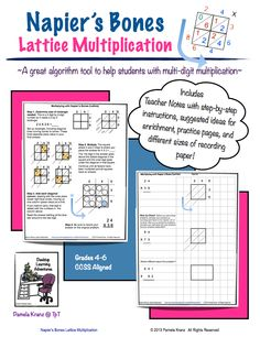 Napier's Bones~Lattice Multiplication is a user friendly multiplication algorithm for students who struggle with the traditional algorithm for 2-digit (and up) factors. The step-by-step process has students accurately multiplying large numbers by the end of the math period. Grades 4-6 $