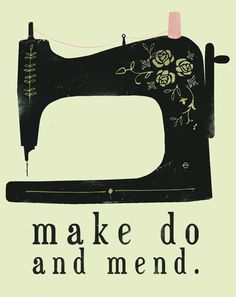 The slogan my mother lived by... and might I add:  and RE-VAMP - a sewing lover's version of Cut and Paste!