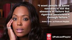 """Aisha Tyler quote about success and failure: """"I want people to know success is not the absence of failure but the rigorous persistence through failure."""" From Podcast Playlists interview with Aisha Tyler along with other podcast recommendations about work, jobs and success."""