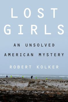 In the next iteration of my recent nonfiction reads, let me present Lost Girls: An Unsolved American Mystery by Robert Kolker. Books And Tea, I Love Books, Book Club Books, Good Books, The Book, Book Nerd, Book Clubs, Ya Books, Reading Lists