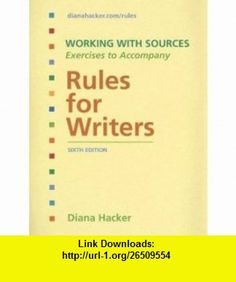 Working With Sources Exercises to Accompany Rules for Writers (9780312472801) Diana Hacker , ISBN-10: 0312472803  , ISBN-13: 978-0312472801 ,  , tutorials , pdf , ebook , torrent , downloads , rapidshare , filesonic , hotfile , megaupload , fileserve