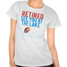 #Retired See You At The #Lake #Fishing #Bobber  Tshirts