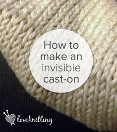 FREE tutorial - How to make an invisible cast-on - LoveKnitting blog
