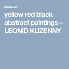 yellow red black abstract paintings – LEONID KUZENNY