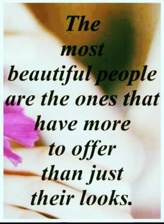Undeniably true; have substance, depth, soul, intelligence