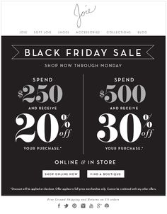 BLACK FRIDAY SALE SHOP NOW THROUGH MONDAY SPEND $250 AND RECEIVE 20% OFF YOUR PURCHASE SPEND $500 AND RECEIVE 30% OFF YOUR PURCHASE ONLINE &...