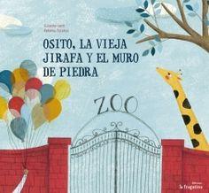 Osito, la vieja jirafa y el muro de piedra   Textos: Susanna Isern   Ilustraciones: Betania Zacarías   Ediciones La Fragantina