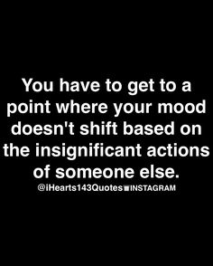 Exactly what I want, the less you let others affect your mood the happier you'll be #preach #wisdom #Life
