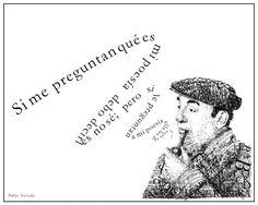 """""""Si me preguntan qué es mi poesía debo decirles no sé; pero si le preguntan a mi poesía, ella les dirá quién soy yo."""" (Pablo Neruda)"""