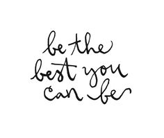 be the best you can be ( more here: http://www.flickr.com/photos/40743443@N05/ )